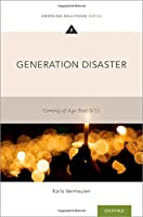 Generation Disaster: Coming of Age Post-9/11 (EMERGING ADULTHOOD SERIES)