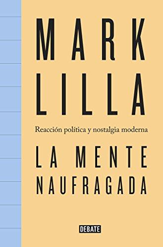 La mente naufragada: Reacción política y nostalgia moderna (Spanish Edition)