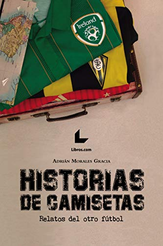 Historias de camisetas: Relatos del otro fútbol