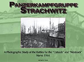 Panzerkampfgruppe Strachwitz: A Photographic Study of the Battles for the 'Ostsack' and 'Westsack' Narva 1944