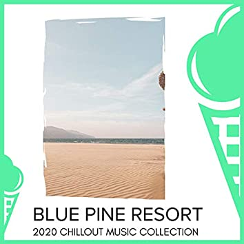 Blue Pine Resort - 2020 Chillout Music Collection