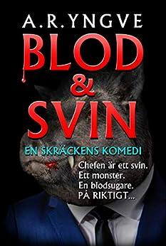 BLOD & SVIN: En Skräckens Komedi (Swedish Edition) by [A. R. Yngve]