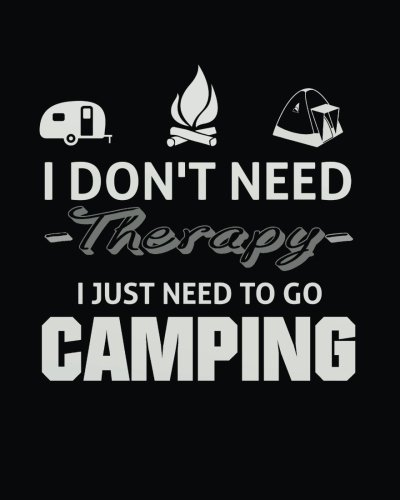 I don't need therapy I just need to go camping: Camping Lined Notebook Journal Daily Planner Diary 8