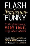 Flash Nonfiction Funny: 71 Very Humorous, Very True, Very Short Stories