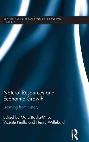 Natural Resources and Economic Growth: Learning from History (Routledge explorations in economic history, Band 72)