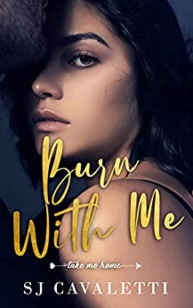Burn With Me: New Adult Romance (Take Me Home Book 1) (Take Me Home Series) by [SJ Cavaletti]