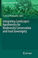 Integrating Landscapes: Agroforestry for Biodiversity Conservation and Food Sovereignty (Advances in Agroforestry, 12)