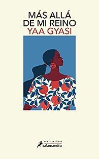 Más allá de mi reino par Yaa Gyasi