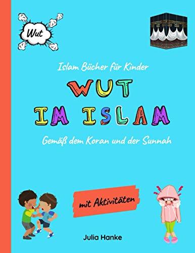 Islam Bücher für Kinder - Wut im Islam - Gemäß dem Koran und der Sunnah (mit Aktivitäten): Aus der Buchreihe: Der Islam den Kindern erklärt - Ein ... Stabilität für Muslime ab 5 Jahren