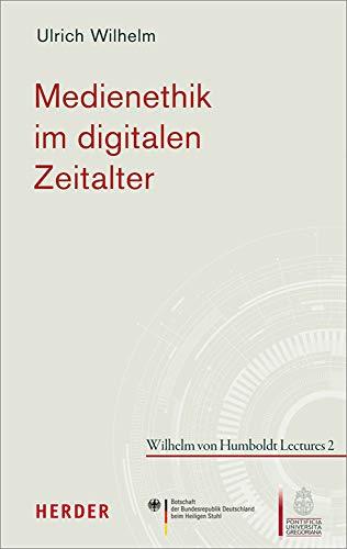 Medienethik im digitalen Zeitalter (Wilhelm von Humboldt Lectures, Band 2)