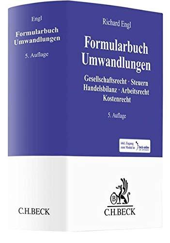 Formularbuch Umwandlungen: Gesellschaftsrecht, Steuern, Handelsbilanz, Arbeitsrecht, Kostenrecht