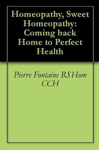 Homeopathy, Sweet Homeopathy: Coming back Home to Perfect Health (English Edition)