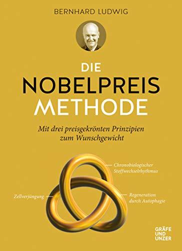 Die Nobelpreis-Methode: Mit drei preisgekrönten Prinzipien zum Wunschgewicht (Gräfe und Unzer Einzeltitel)