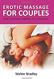 Erotic Massage for Couples who have been together for a long time.: How to return your former passion with the help of an erotic couple massage. (Massage book)