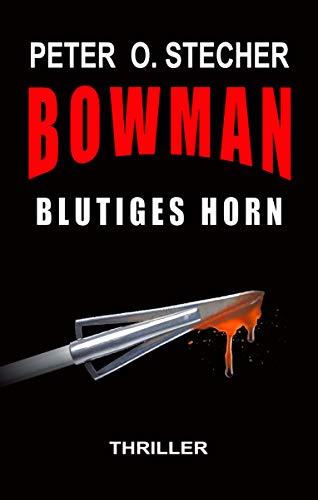 BOWMAN - BLUTIGES HORN: Abenteuer mit Bogen und Pfeil