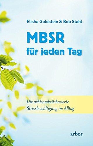 MBSR für jeden Tag: Die achtsamkeitsbasierte Stressbewältigung im Alltag