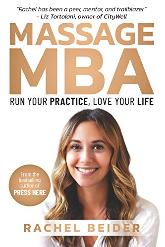 Compare Textbook Prices for Massage MBA: Run Your Practice, Love Your Life  ISBN 9798581956434 by Beider, Rachel