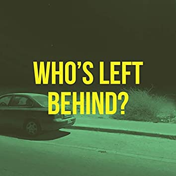 Who's Left Behind?