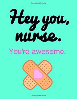 Hey You, Nurse. You're Awesome.: Inspirational Quote/Funny Notebook/Journal For Nurses; 100 8.5