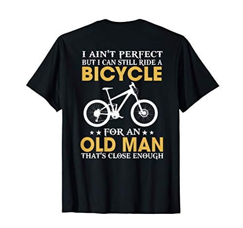Mens I Ain't Perfect But I Can Still Ride A Bicycle Old Man Gift T-Shirt