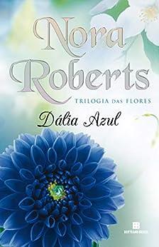 Dália azul (Trilogia das flores Livro 1) (Portuguese Edition) by [Nora Roberts]