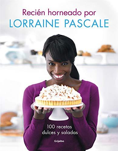 Recién horneado por Lorraine Pascale: 100 recetas dulces y saladas (Cocina de autor)