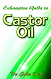 Exhaustive Guide To Castor Oil