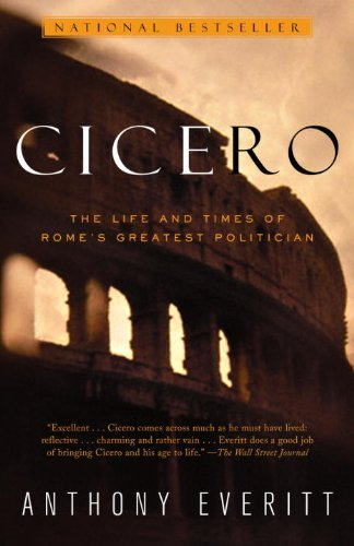 Cicero: The Life and Times of Rome's Greatest Politician (English Edition)