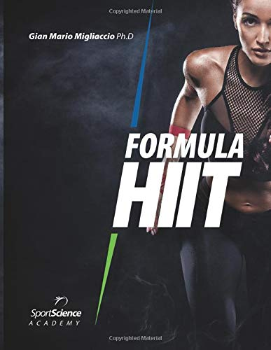 Formula HIIT: L'allenamento intervallato ad alta intensità per sport e fitness. Basato su evidenze scientifiche.