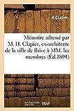 Mémoire adressé par M. H. Clapier, ex-architecte de la ville de Brive à MM. les membres: composant le conseil de préfecture de la Corrèze (Sciences sociales)