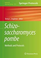 Schizosaccharomyces pombe: Methods and Protocols (Methods in Molecular Biology)