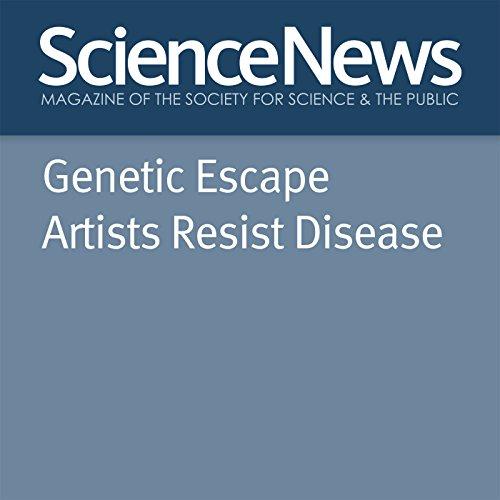 Genetic Escape Artists Resist Disease cover art