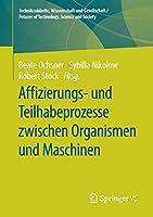 Affizierungs- und Teilhabeprozesse zwischen Organismen und Maschinen (Technikzukuenfte, Wissenschaft und Gesellschaft / Futures of Technology, Science and Society)