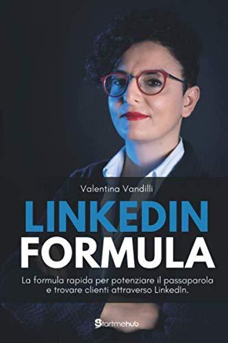 LinkedIn Formula: La formula rapida per potenziare il passaparola e trovare clienti attraverso LinkedIn