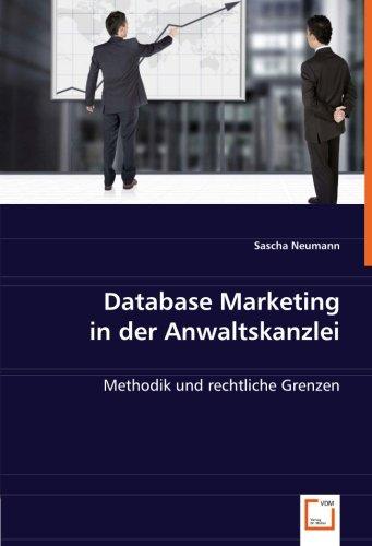 Database Marketing in der Anwaltskanzlei: Methodik und rechtliche Grenzen
