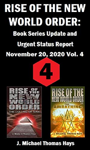Rise of the New World Order: Book Series Update and Urgent Status Report: Vol. 4 (Rise of the New World Order Status Report) by [J. Micha-el Thomas Hays]