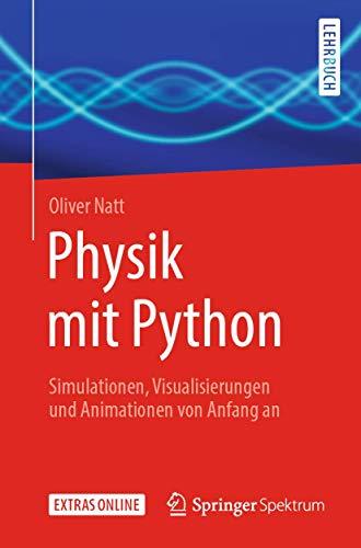 Physik mit Python: Simulationen, Visualisierungen und Animationen von Anfang an