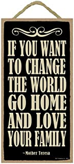 SJT ENTERPRISES, INC. Mother Teresa - If You Want to Change The World, go Home and Love Your Family 5