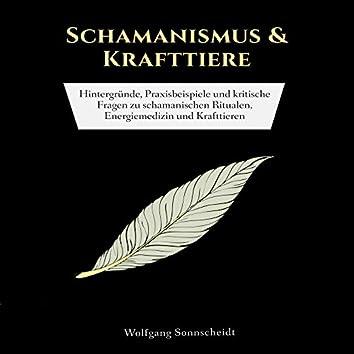 Schamanismus & Krafttiere (Hintergründe, Praxisbeispiele und kritische Fragen zu schamanischen Ritualen, Energiemedizin und Krafttieren)
