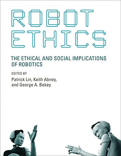 Robot Ethics: The Ethical and Social Implications of Robotics (Intelligent Robotics and Autonomous A