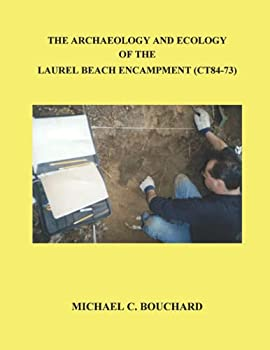 Paperback The Archaeology and Ecology of the Laurel Beach Encampment: An Archaeological Excavation Along the Milford Marsh - Unedited Version Book