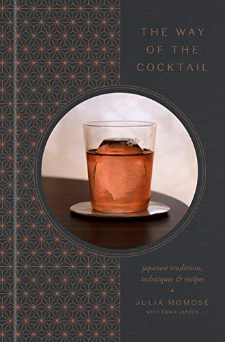 The Way of the Cocktail: Japanese Traditions, Techniques, and Recipes