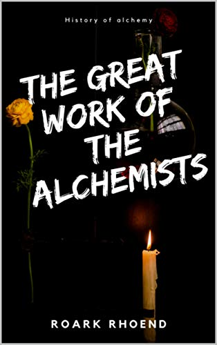 The great work of the alchemists: History Of Alchemy (English Edition)