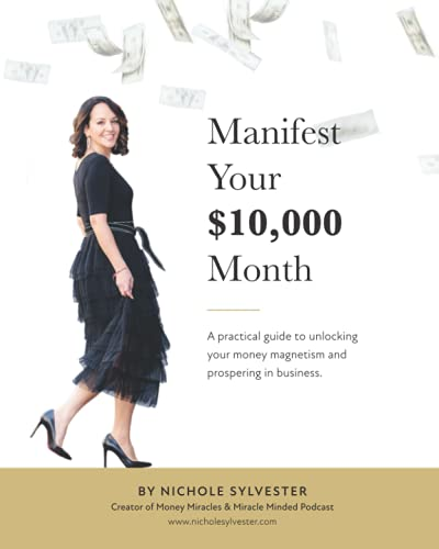 Manifest Your $10,000 Month: A practical guide to unlocking your money magnetism and prospering in b