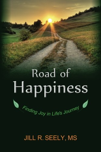 Book: Road of Happiness - Finding Joy in Life's Journey by Jill R Seely