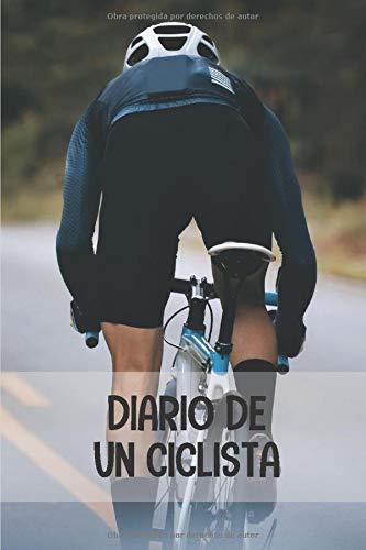 Diario de un ciclista: Diario de Entrenamiento Ciclista - Organiza tus Entrenamientos y realiza un Seguimiento de tu Rendimiento - 122 páginas ... Confirmados o Principiantes (Spanish Edition)