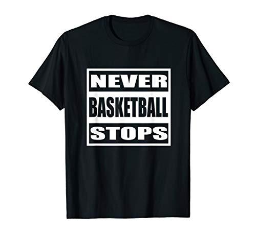 Basketball Never Stops T-Shirt Lustiges Geschenk T-Shirt