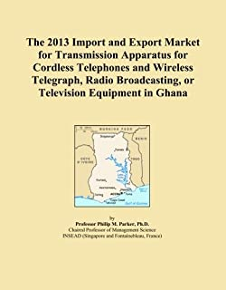 The 2013 Import and Export Market for Transmission Apparatus for Cordless Telephones and Wireless Telegraph, Radio Broadcasting, or Television Equipment in Ghana