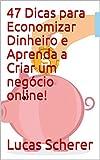 47 Dicas para Economizar Dinheiro e Aprenda a Criar um negócio online! (Portuguese Edition)