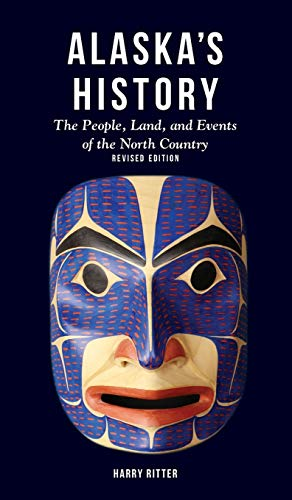 Alaska's History, Revised Edition: The People, Land, and Events of the North Country